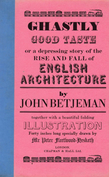 BETJEMAN, John (Sir John), 1906-1984 : GHASTLY GOOD TASTE : OR, A DEPRESSING STORY OF THE RISE AND FALL OF ENGLISH ARCHITECTURE.