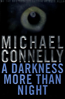CONNELLY, Michael, 1956- : A DARKNESS MORE THAN NIGHT : A NOVEL.