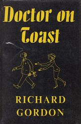 """GORDON, Richard"" – [OSTLERE, Gordon Stanley, 1921- ] : DOCTOR ON TOAST."