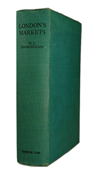 PASSINGHAM, W.J. (William John), 1897-1957 : LONDON'S MARKETS : THEIR ORIGIN AND HISTORY.