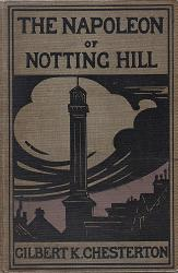 CHESTERTON, G.K. (Gilbert Keith), 1874-1936 : THE NAPOLEON OF NOTTING HILL.