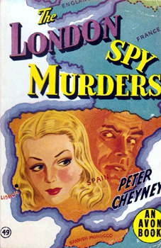CHEYNEY, Peter (Reginald Southouse), 1896-1951 : THE LONDON SPY MURDERS [THE STARS ARE DARK].