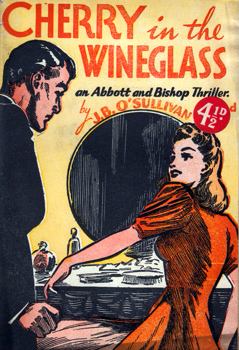 O'SULLIVAN, J.B. (James Brendan), 1919- : CHERRY IN THE WINE-GLASS : AN ABBOTT AND BISHOP THRILLER.