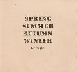 HUGHES, Ted (Edward James), 1930-1998 : SPRING : SUMMER : AUTUMN : WINTER.