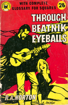 NORTON, R.A. : THROUGH BEATNIK EYEBALLS : A NOVEL OF TEEN-AGE LIFE.