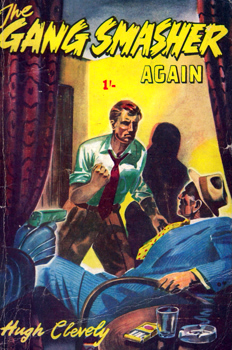 CLEVELY, Hugh (Hugh Desmond) 1897-1964 : THE GANG SMASHER AGAIN [COVER TITLE].