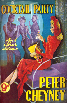 CHEYNEY, Peter (Reginald Southouse), 1896-1951 : COCKTAIL PARTY AND OTHER STORIES.