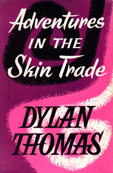 THOMAS, Dylan (Dylan Marlais), 1914-1953 : ADVENTURES IN THE SKIN TRADE.