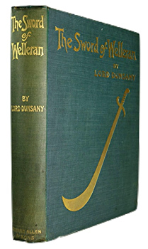 DUNSANY, Lord (Edward John Moreton Drax Plunkett, 18th Baron), 1878-1957 : THE SWORD OF WELLERAN AND OTHER STORIES.