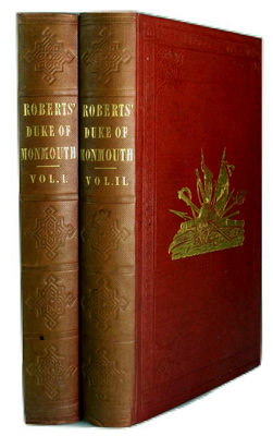 ROBERTS, George, 1803?-1860 :   THE LIFE, PROGRESSES, AND REBELLION OF JAMES, DUKE OF MONMOUTH, &C. TO HIS CAPTURE AND EXECUTION WITH A FULL ACCOUNT OF THE BLOODY ASSIZE, AND COPIOUS BIOGRAPHICAL NOTICES.