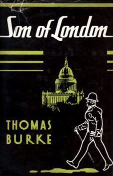 BURKE, Thomas (Sidney Thomas), 1886-1945 : SON OF LONDON.