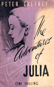 CHEYNEY, Peter (Reginald Southouse), 1896-1951 : ADVENTURES OF JULIA.