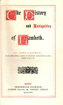 TANSWELL, John, 1800-1864 : THE HISTORY AND ANTIQUITIES OF LAMBETH.
