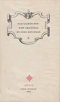 BETJEMAN, John (Sir John), 1906-1984 : OLD LIGHTS FOR NEW CHANCELS : VERSES TOPOGRAPHICAL AND AMATORY.