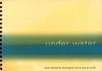 SMITH, Ali, 1962- & BURNS, Christopher, 1944- : UNDER WATER.
