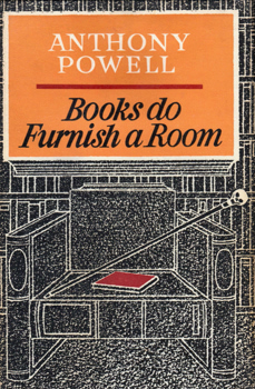 POWELL, Anthony (Anthony Dymoke), 1905-2000 : BOOKS DO FURNISH A ROOM : A NOVEL.