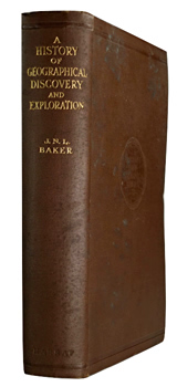 BAKER, J.N.L. (John Norman Leonard), 1893-1971 : A HISTORY OF GEOGRAPHICAL DISCOVERY AND EXPLORATION.