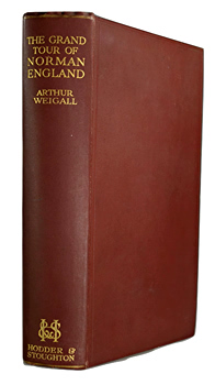 WEIGALL, Arthur (Arthur Edward Pearse Brome), 1880-1934 : THE GRAND TOUR OF NORMAN ENGLAND.