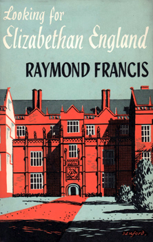 "[GOLDRING, Douglas, 1887-1960] – ""FRANCIS, Raymond"" : LOOKING FOR ELIZABETHAN ENGLAND."