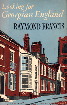 "[GOLDRING, Douglas, 1887-1960] – ""FRANCIS, Raymond"" : LOOKING FOR GEORGIAN ENGLAND."