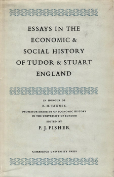 FISHER, F.J. (Frederick Jack), 1908-1988 – editor : ESSAYS IN THE ECONOMIC AND SOCIAL HISTORY OF TUDOR AND STUART ENGLAND IN HONOUR OF R. H. TAWNEY ...