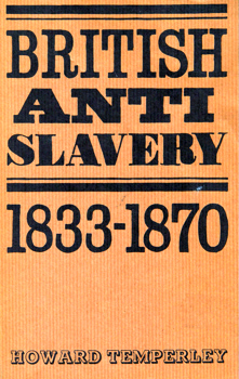 TEMPERLEY, Howard, 1932- BRITISH ANTISLAVERY 1833-1870.