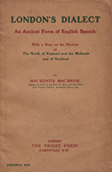 MACBRIDE, Mackenzie (Charles Mackenzie), 1861-1933 : LONDON'S DIALECT : AN ANCIENT FORM OF ENGLISH SPEECH.