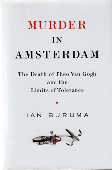 BURUMA, Ian, 1951- : MURDER IN AMSTERDAM : THE DEATH OF THEO VAN GOGH AND THE LIMITS OF TOLERANCE.