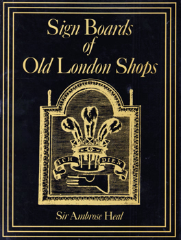 HEAL, Sir Ambrose, 1872-1959 : THE SIGNBOARDS OF OLD LONDON SHOPS ...