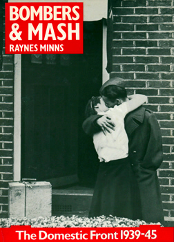 MINNS, Raynes, 1946- : BOMBERS AND MASH : THE DOMESTIC FRONT 1939-45.