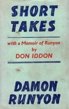 RUNYON, Damon (Alfred Damon), 1884-1946 : SHORT TAKES : WITH A MEMOIR OF THE AUTHOR BY DON IDDON.