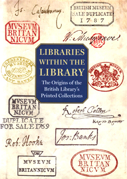 MANDELBROTE, Giles, 1961- & TAYLOR, Barry, 1956- – editors : LIBRARIES WITHIN THE LIBRARY : THE ORIGINS OF THE BRITISH LIBRARY'S PRINTED COLLECTIONS.