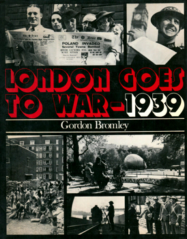 BROMLEY, Gordon (Gordon Rushworth), 1910-1988 : LONDON GOES TO WAR – 1939.