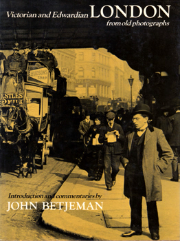BETJEMAN, John (Sir John), 1906-1984 : VICTORIAN AND EDWARDIAN LONDON FROM OLD PHOTOGRAPHS.