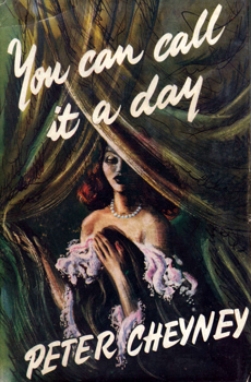 CHEYNEY, Peter (Reginald Southouse), 1896-1951 : YOU CAN CALL IT A DAY : A NOVEL.