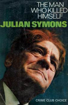 SYMONS, Julian (Julian Gustave), 1912-1994 : THE MAN WHO KILLED HIMSELF.