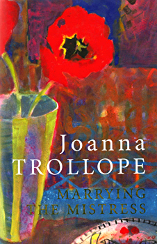 TROLLOPE, Joanna, 1943- : MARRYING THE MISTRESS.