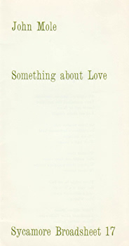 MOLE, John, 1941- : SOMETHING ABOUT LOVE. SYCAMORE BROADSHEET 17.