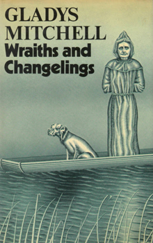 MITCHELL, Gladys (Gladys Maude Winifred), 1901-1983 : WRAITHS AND CHANGELINGS.