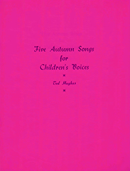HUGHES, Ted (Edward James), 1930-1998 : FIVE AUTUMN SONGS FOR CHILDREN'S VOICES.