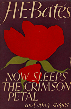 BATES, H.E. (Herbert Ernest), 1905-1974 : NOW SLEEPS THE CRIMSON PETAL AND OTHER STORIES.
