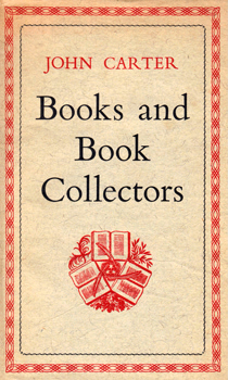 CARTER, John (John Waynflete), 1905-1975 : BOOKS AND BOOK-COLLECTORS.
