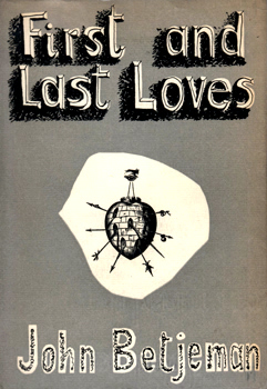 BETJEMAN, John (Sir John), 1906-1984 : FIRST AND LAST LOVES.
