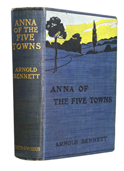 BENNETT, Arnold (Enoch Arnold), 1867-1931 : ANNA OF THE FIVE TOWNS : A NOVEL.