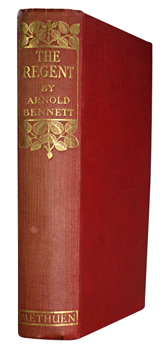 BENNETT, Arnold (Enoch Arnold), 1867-1931 : THE REGENT : A FIVE TOWNS STORY OF ADVENTURE IN LONDON.