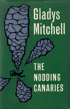 MITCHELL, Gladys (Gladys Maude Winifred), 1901-1983 : THE NODDING CANARIES.