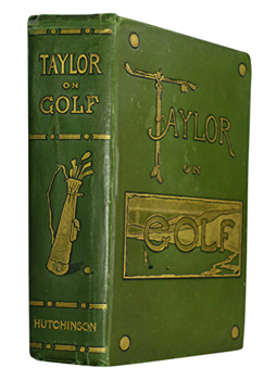 TAYLOR, J.H., John Henry, 1871-1963 :  TAYLOR ON GOLF : IMPRESSIONS, COMMENTS AND HINTS.