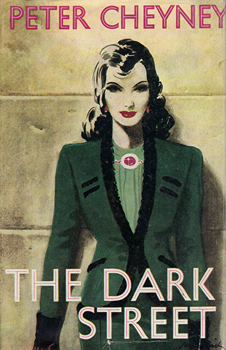 CHEYNEY, Peter (Reginald Southouse), 1896-1951 : THE DARK STREET : A NOVEL.