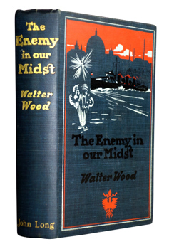 WOOD, Walter, 1866-1961 : THE ENEMY IN OUR MIDST : THE STORY OF A RAID ON ENGLAND.
