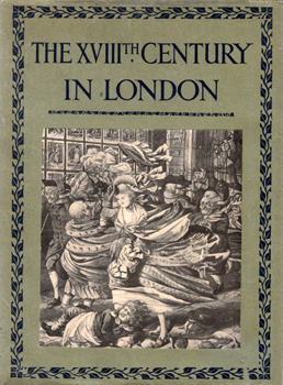 CHANCELLOR, E. Beresford (Edwin Beresford), 1868-1937 : THE XVIIITH CENTURY IN LONDON : AN ACCOUNT OF ITS SOCIAL LIFE AND ARTS.